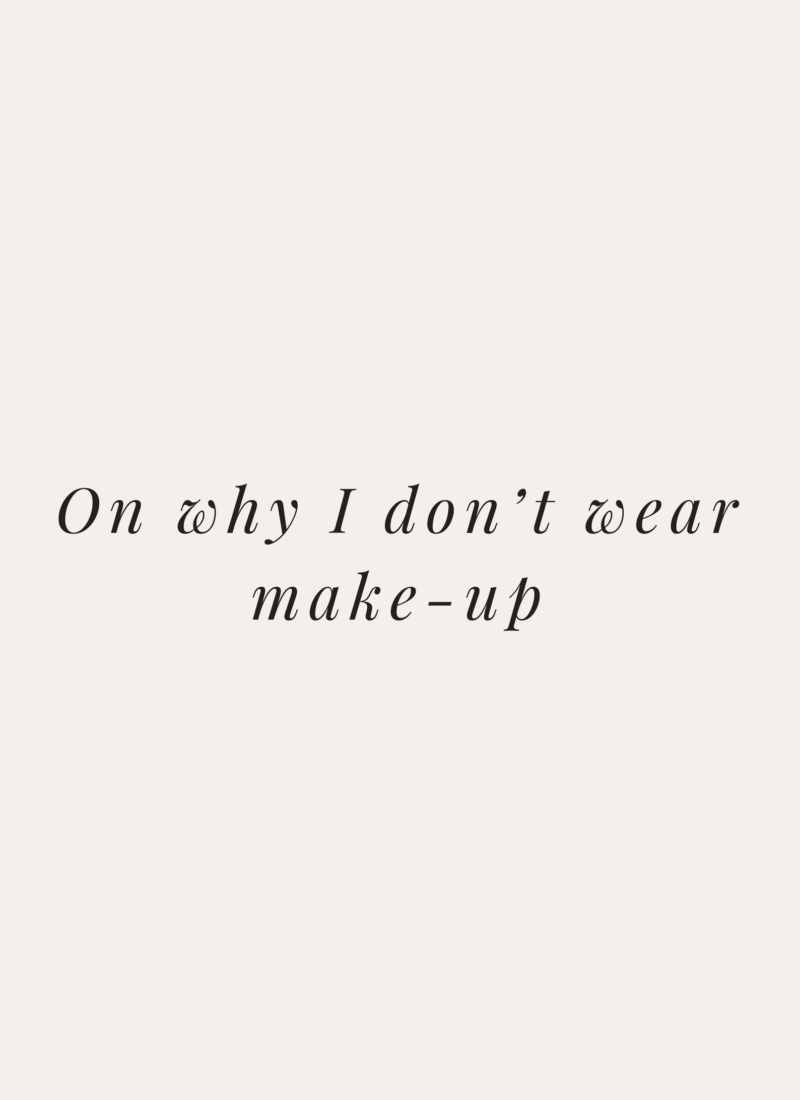 On why I don't wear make-up
